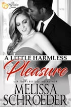 A Little Harmless Pleasure: Harmless, Book 2 by Melissa Schroeder