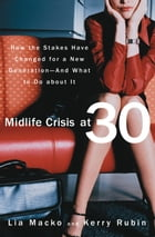 Midlife Crisis at 30: How the Stakes Have Changed for a New Generation-And What to Do about It by Lia Macko