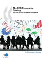 The OECD Innovation Strategy: Getting a Head Start on Tomorrow by Collective