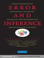 Error and Inference: Recent Exchanges on Experimental Reasoning, Reliability, and the Objectivity…