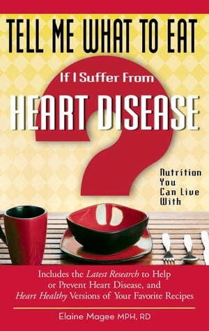 Tell Me What to Eat If I Suffer from Heart Disease: Nutrition You Can Live With by Elaine Magee