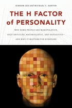 The H Factor of Personality: Why Some People Are Manipulative, Self-Entitled, Materialistic, and…