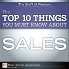 The Top 10 Things You Must Know About Sales by Staff of Pearson