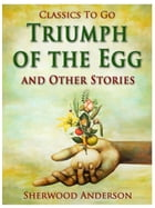 Triumph of the Egg, and Other Stories by Sherwood Anderson