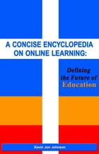 A Concise Encyclopedia on Online Learning: Defining the Future of Education by Kevin Jon Johnson