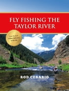 Fly Fishing the Taylor River by Rod Cesario