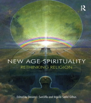 New Age Spirituality Rethinking Religion