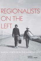 Regionalists on the Left: Radical Voices from the American West by Michael C. Steiner