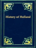 Holland: The History of the Netherlands by Thomas Colley Grattan