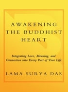 Awakening the Buddhist Heart: Integrating Love, Meaning, and Connection into Every Part of Your Life by Lama Surya Das