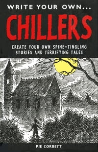 Write Your Own Chillers: Create Your Own Spine-Tingling Stories and Terrifying Tales
