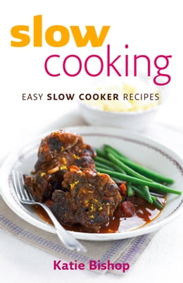 Book Slow Cooking: Easy Slow Cooker Recipes by Katie Bishop