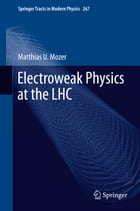 Electroweak Physics at the LHC by Matthias U. Mozer