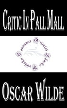 Critic in Pall Mall: Being Extracts from Reviews and Miscellanies by Oscar Wilde