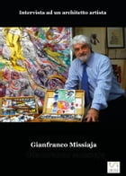 GIANFRANCO MISSIAJA - Intervista ad un architetto artista by Gianfranco Missiaja Con Paolo Rosa Salva
