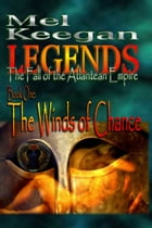 LEGENDS: The Fall of the Atlantean Empire; Book 1 - The Winds of Chance by Mel Keegan