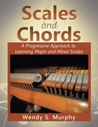 Scales and Chords: A Progressive Approach to Learning Major and Minor Scales