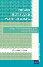 Grass Huts and Warehouses: Pacific Beach Communities of the Nineteenth Century by Caroline Ralston