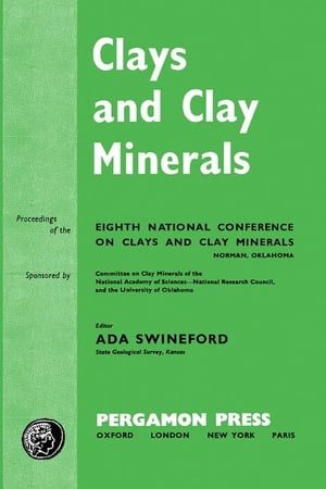 Clays and Clay Minerals: Proceedings of the Eighth National Conference on Clays and Clay Minerals