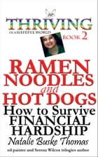 Ramen Noodles and Hot Dogs: How to Survive Financial Hardship by Natalie Buske Thomas