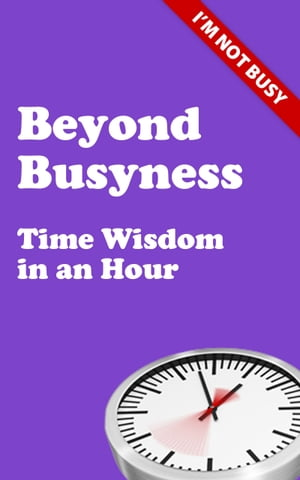 Beyond Busyness Time Wisdom in an Hour