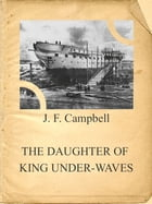THE DAUGHTER OF KING UNDER-WAVES by J. F. Campbell