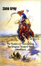 The Rustlers of Pecos County, The Original Western Novel (Annotated): (Masterpiece Collection) by Zane Grey