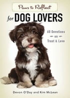 Paws to Reflect for Dog Lovers: 60 Devotions on Trust & Love by Devon O'Day