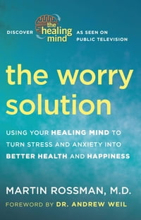 The Worry Solution: Using Your Healing Mind to Turn Stress and Anxiety into Better Health and…