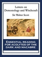 Letters on Demonology and Witchcraft: With linked Table of Contents by Sir Walter Scott