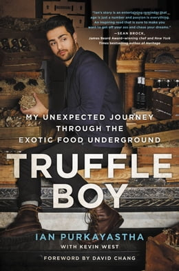 Book Truffle Boy: My Unexpected Journey Through the Exotic Food Underground by Ian Purkayastha