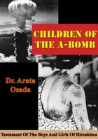 Children Of The A-Bomb: Testament Of The Boys And Girls Of Hiroshima by Arata Osada
