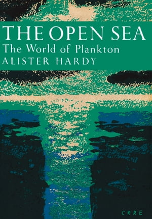 The Open Sea: The World of Plankton (Collins New Naturalist Library, Book 34) by Alister Hardy