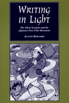 Writing in Light: The Silent Scenario and the Japanese Pure Film Movement by Joanne Bernardi