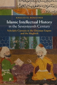 Islamic Intellectual History in the Seventeenth Century: Scholarly Currents in the Ottoman Empire…