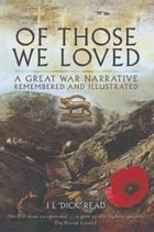 Of Those We Loved: A Narrative 1914-1919 Remembered and Illustrated by I. L. (Dick)  Read