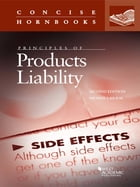Principles of Products Liability, 2d (Concise Hornbook Series) by Michael Krauss