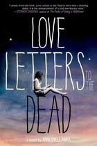 Love Letters to the Dead: A Novel by Ava Dellaira