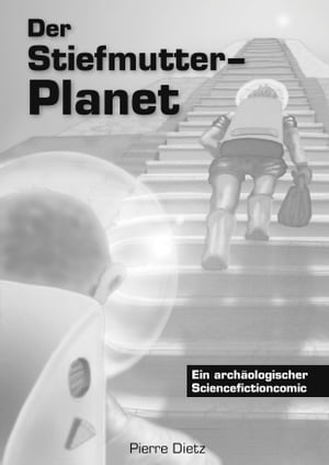 Der Stiefmutter-Planet: Ein archäologischer Sciencefictioncomic by Pierre Dietz