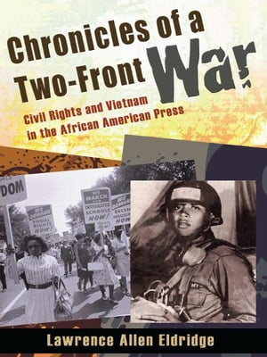 Chronicles of a Two-Front War Civil Rights and Vietnam in the African American Press