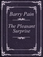 The Pleasant Surprise by Barry Pain