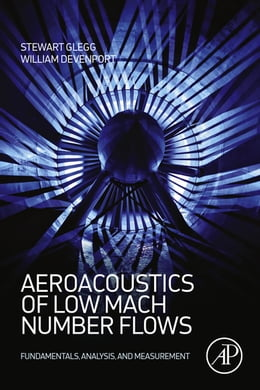 Book Aeroacoustics of Low Mach Number Flows: Fundamentals, Analysis, and Measurement by Stewart Glegg