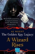 A Wizard Rises (The Golden Key Legacy, Book 3) by AJ Nuest