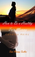 How To Be A Healthy Twin Mommy by Candida Akins
