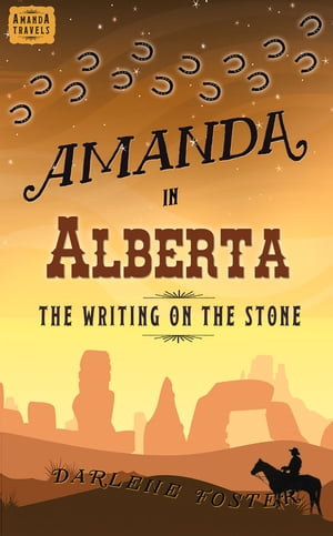 Amanda in Alberta: The Writing on the Stone by Darlene Foster