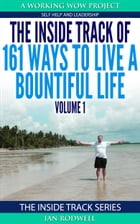 The Inside Track of 161 Ways to Live a Bountiful Life Volume 1 by Ian Rodwell