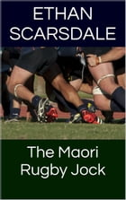 The Maori Rugby Jock by Ethan Scarsdale