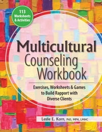 Multicultural Counseling Workbook: Exercises, Worksheets & Games to Build Rapport with Diverse…