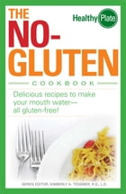 The No-Gluten Cookbook: Delicious Recipes to Make Your Mouth Water…all gluten-free! by Kimberly A Tessmer