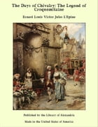 The Days of Chivalry: The Legend of Croquemitaine by Ernest Louis Victor Jules L'Epine